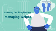 Reframing Your Thoughts About Managing Weight