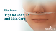 Using Oxygen: Tips for Cannula and Skin Care
