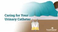 Caring for Your Urinary Catheter