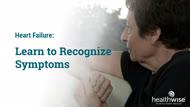 Heart Failure: Learn to Recognize Symptoms