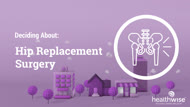 Deciding About: Hip Replacement Surgery