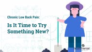 Chronic Low Back Pain: Is It Time to Try Something New?