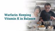Warfarin: Keeping Vitamin K in Balance