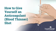 How to Give Yourself an Anticoagulant (Blood Thinner) Shot