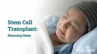 Bone Marrow Transplant: Returning Home