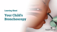 Learning About Your Child's Bronchoscopy