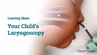 Learning About Your Child's Laryngoscopy