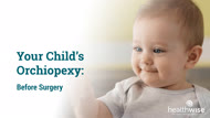 Your Child's Orchiopexy: Before Surgery