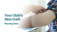 Your Child's Skin Graft: Returning Home
