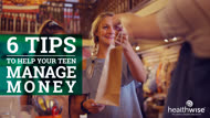 6 Tips to Help Your Teen Manage Money