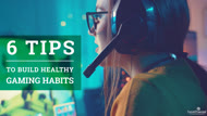 6 Tips to Build Healthy Gaming Habits