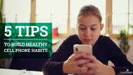 5 Tips to Build Healthy Cell Phone Habits