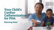 Your Child's Cardiac Catheterization for PDA: Returning Home