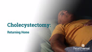 Cholecystectomy: Returning Home