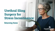 Urethral Sling Surgery for Stress Incontinence: Returning Home