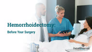Hemorrhoidectomy: Before Your Surgery