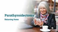 Parathyroidectomy: Returning Home