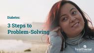 Diabetes: 3 Steps to Problem-Solving