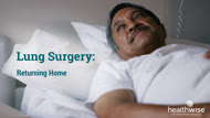 Lung Surgery: Returning Home