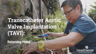Transcatheter Aortic Valve Implantation (TAVI): Returning Home